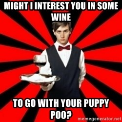 typical_off - MIGHT I INTEREST YOU IN SOME WINE TO GO WITH YOUR PUPPY POO?