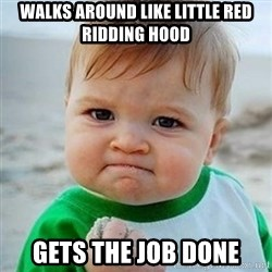 Victory Baby - walks around like little red ridding hood gets the job done