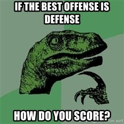 Velociraptor Xd - IF THE BEST OFFENSE IS DEFENSE HOW DO YOU SCORE?
