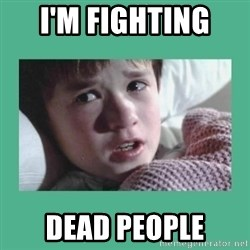 sixth sense - I'm fighting  dead people