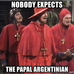 Nobody Expects - nobody expects the papal argentinian
