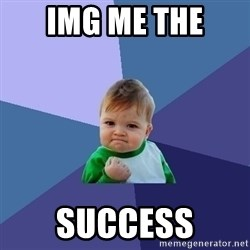 Success Kid - img me the  success