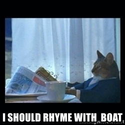 1% cat -  I should rhyme with  Boat