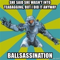 HALO 4 LOCO - she said she wasn't into teabagging, but i did it anyway ballsassination