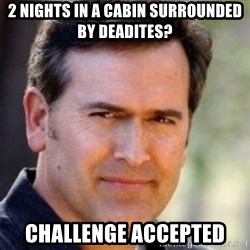 Bruce Campbell Facts - 2 nights in a cabin surrounded by deadites? challenge accepted