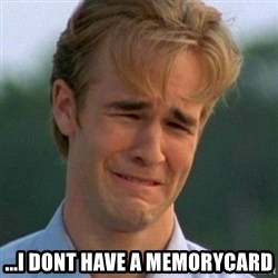 90s Problems -  ...I dont have a memorycard