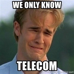 90s Problems - we only know telecom