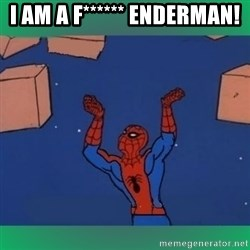 60's spiderman - I AM A F****** ENDERMAN!