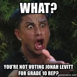She's too young for you brah - what? you're not voting Jonah levitt for grade 10 rep?