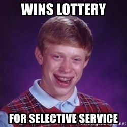 Bad Luck Brian - wins lottery for selective service