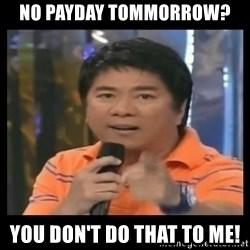 You don't do that to me meme - No Payday tommorrow? you don't do that to me!