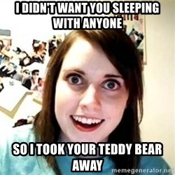 Overprotective Girlfriend - I didn't want you sleeping with anyone So I took your teddy bear away
