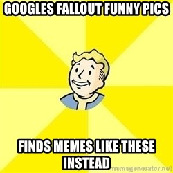 Fallout 3 - Googles Fallout funny pics Finds memes like these instead