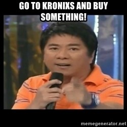 You don't do that to me meme - Go to kronixs and buy something!