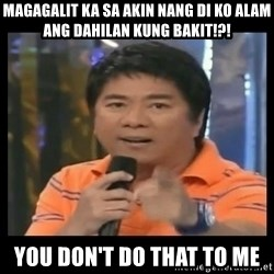 You don't do that to me meme - magagalit ka sa akin nang di ko alam ang dahilan kung bakit!?! you don't do that to me