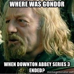 Where Was Gondor - Where was Gondor When Downton Abbey Series 3 ended?