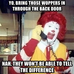 Ronald Mcdonald Call - YO, BRING THOSE WOPPERS IN THROUGH THE BACK DOOR NAH, THEY WON'T BE ABLE TO TELL THE DIFFERENCE