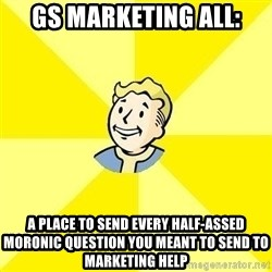 Fallout 3 - GS Marketing All: a place to send every half-assed moronic question you meant to send to marketing help