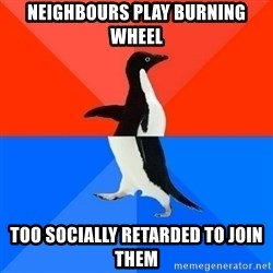 Socially Awesome Awkward Penguin - Neighbours play Burning Wheel too socially retarded to join them
