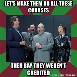 evil teacher - let's make them do all these courses then say they weren't credited