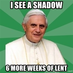 Morality Pope - I see a shadow 6 more weeks of lent