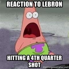 D Face Patrick - REACTION TO LEBRON HITTING A 4TH QUARTER SHOT
