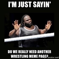 Mark Henry Reaction - I'm just sayin' Do we really need another wrestling meme page?
