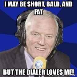 Optimistic Eddie Gray  - I may be short, bald, and fat But the Dialer loves me!