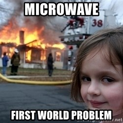 Disaster Girl - microwave first world problem