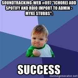 """Success Kid - soundtracking-web #897 """"[CHORE] Add Spotify And Rdio Import To Admin - Myke Stubbs"""":  success"""