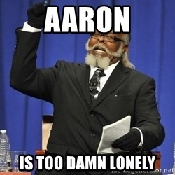 Rent Is Too Damn High - aaron is too damn lonely