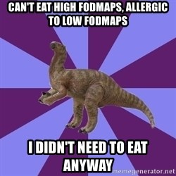 IBS Iguanadon - can't eat high fodmaps, allergic to low fodmaps i didn't need to eat anyway