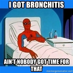 spiderman sick - i got bronchitis ain't nobody got time for that