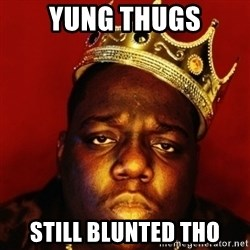 Biggie Smalls - yung thugs still blunted tho