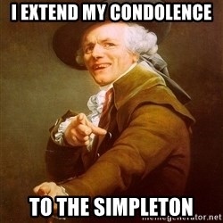 Joseph Ducreux - I extend my condolence to the simpleton
