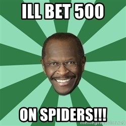 Herman Cain - Ill Bet 500  On Spiders!!!