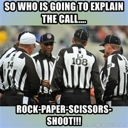 NFL Ref Meeting - So who is going to EXPLAIN the call....  Rock-Paper-SCISSORS-Shoot!!!