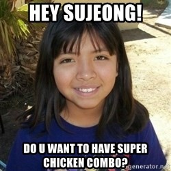 aylinfernanda - Hey Sujeong! Do u want to have super chicken combo?