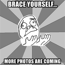 Whyyy??? - BRACE YOURSELF... MORE PHOTOS ARE COMING