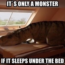 T Rex Makes Bed - it`s only a monster if it sleeps under the bed
