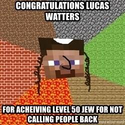 Minecraft Jew - congratulations lucas watters for acheiving level 50 jew for not calling people back