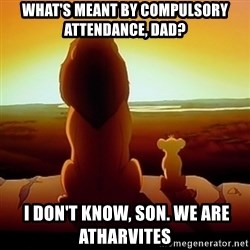 the lion king with son - what's meant by compulsory attendance, dad?  I don't know, son. we are atharvites