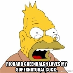 Grandpa SImpson -  richard greenhalgh LOVES MY SUPERNATURAL COCK.