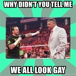 CM Punk Apologize! - WHY DIDN'T YOU TELL ME  WE ALL LOOK GAY