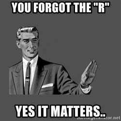 """Grammar Guy - you forgot the """"r"""" Yes it matters.."""