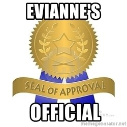 official seal of approval - Evianne's  official