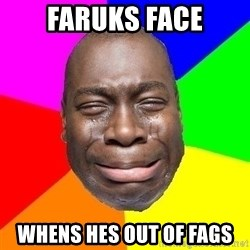 Sad Brutha - Faruks Face whens hes out of fags