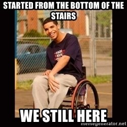 Wheelchair Jimmy - Started from the bottom of the stairs We still here