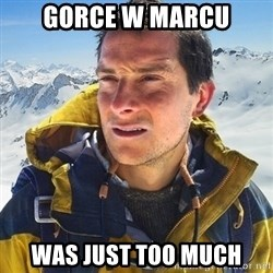 Kai mountain climber - GORCE W MARCU WAS JUST TOO MUCH