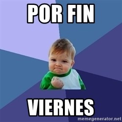 Success Kid - POR FIN  viernes